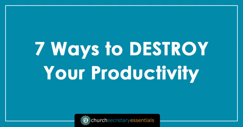 7-ways-destroy-productivity